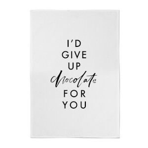 PlanetA444 I'd Give Up Chocolate for You Cotton Tea Towel