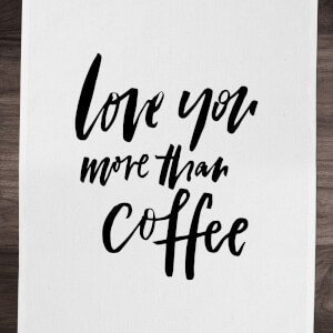 PlanetA444 Love You More Than Coffee Cotton Tea Towel