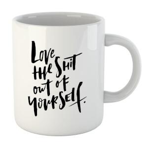 PlanetA444 Love The Shit Out Of Yourself Mug