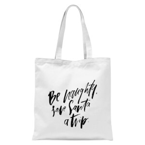 PlanetA444 Be Naughty. Save Santa A Trip Tote Bag - White