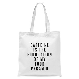 PlanetA444 Caffeine Is The Foundation Of My Food Pyramid Tote Bag - White