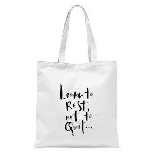 PlanetA444 Learn To Rest, Not To Quit Tote Bag - White