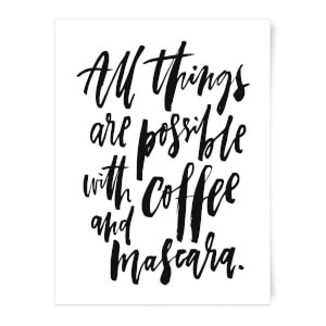 PlanetA444 All Things Are Possible with Coffee and Mascara Art Print