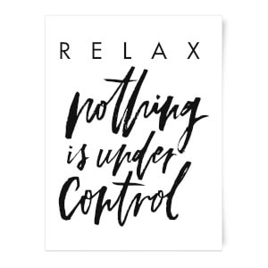 Relax, Nothing Is Under Control Art Print