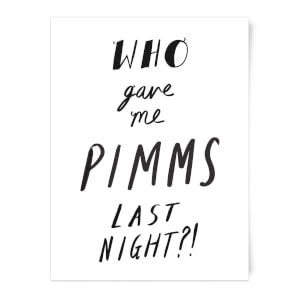 Who Gave Me Pimms Last Night? Art Print