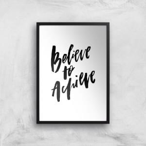 PlanetA444 Believe To Achieve Art Print