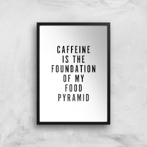 PlanetA444 Caffeine Is The Foundation Of My Food Pyramid Art Print