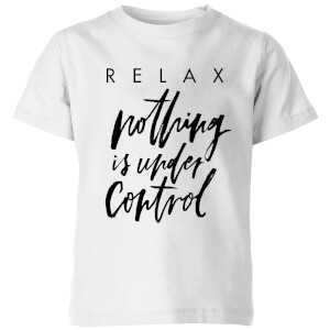 PlanetA444 Relax, Nothing Is Under Control Kids' T-Shirt - White