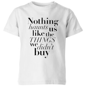 PlanetA444 Nothing Haunts Us Like The Things We Didn't Buy Kids' T-Shirt - White