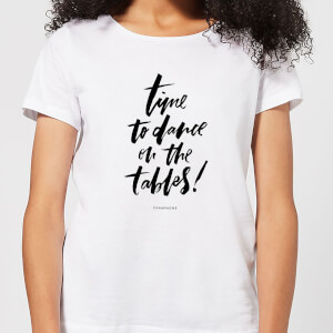 Time To Dance On The Tables Women's T-Shirt - White