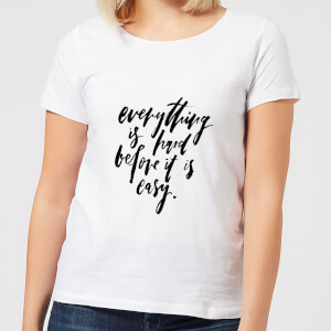 Everything Is Hard Before It Gets Easy Women's T-Shirt - White