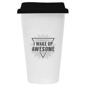 I Wake Up Awesome Ceramic Travel Mug