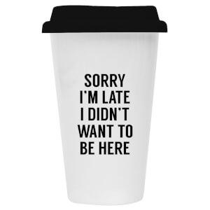 Sorry I'm Late Ceramic Travel Mug