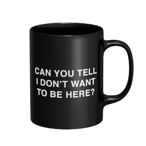 Can You Tell I Don't Want To Be Here? Mug - Black