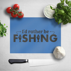 I'd Rather Be Fishing Chopping Board