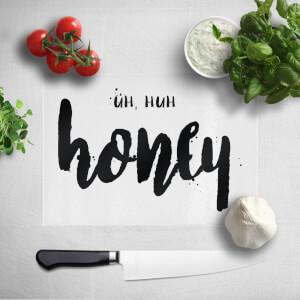 Uh Huh Honey Chopping Board
