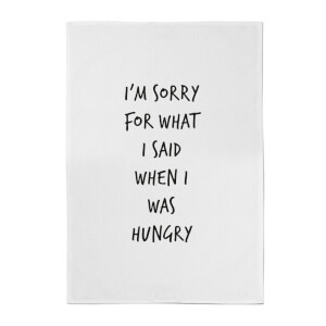 I'm Sorry for What I Said When I Was Hungry Cotton Tea Towel