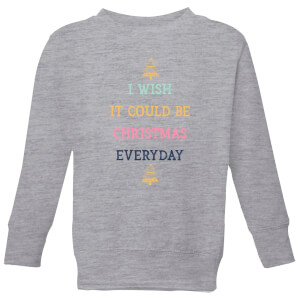 I Wish It Could Be Christmas Everyday Kids' Christmas Sweatshirt - Grey
