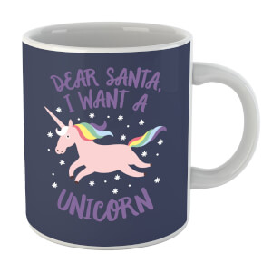 Dear Santa, I Want A Unicorn Mug