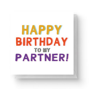 Happy Birthday To My Partner Square Greetings Card (14.8cm x 14.8cm)