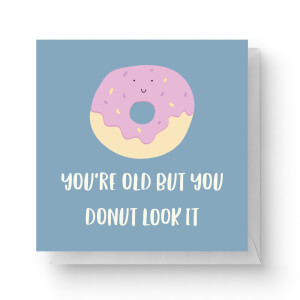 You're Old But You Donut Look It Square Greetings Card (14.8cm x 14.8cm)