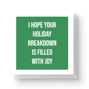 I Hope Your Holiday Breakdown Is Filled with Joy Square Greetings Card (14.8cm x 14.8cm)