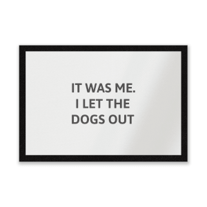 I Let The Dogs Out Entrance Mat