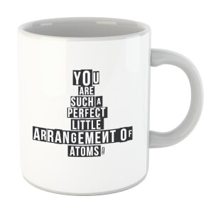 You Are Such A Perfect Little Arrangement Of Atoms Mug