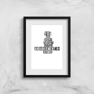 You Are Such A Perfect Little Arrangement Of Atoms Art Print
