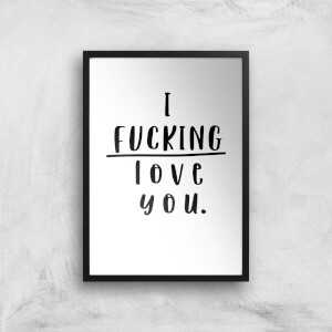 I Fucking Love You Art Print