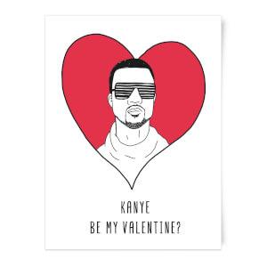 Kanye Be My Valentine? Art Print