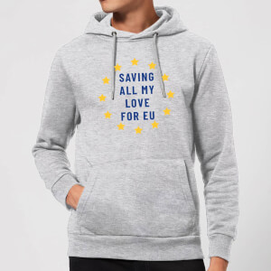 Saving All My Love For EU Hoodie - Grey