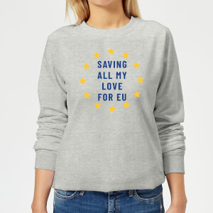 Saving All My Love For EU Women's Sweatshirt - Grey