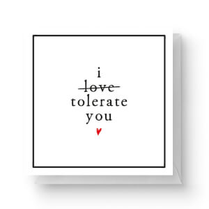 I Tolerate You Square Greetings Card (14.8cm x 14.8cm)