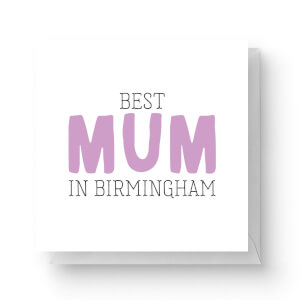 Best Mum In Birmingham Square Greetings Card (14.8cm x 14.8cm)