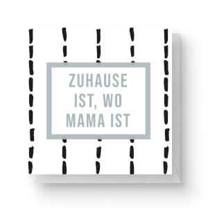 Zuhause Ist, Wo Mama Ist Square Greetings Card (14.8cm x 14.8cm)