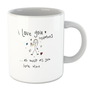 I Love You Mummy...As Much As You Love Wine Mug