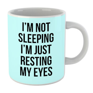 Im Not Sleeping Im Resting My Eyes Mug