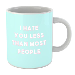 I Hate You Less Than Most People Mug