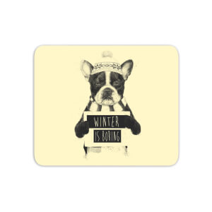 Winter Is Boring Mouse Mat