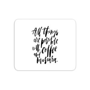 All Things Are Possible With Coffee And Mascara Mouse Mat