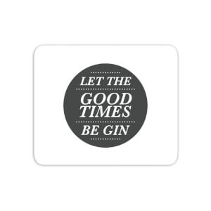 Let The Good Times Be Gin Mouse Mat