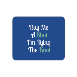 Buy Me A Shot I'm Tying The Knot Mouse Mat