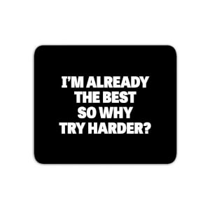 Im Already The Best So Why Try Harder Mouse Mat