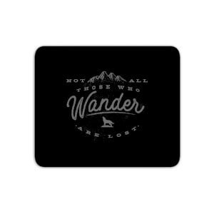 Not All Those Who Wander Are Lost Mouse Mat