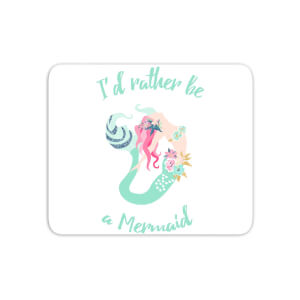 I'd Rather Be A Mermaid Mouse Mat