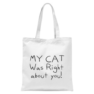 My Cat Was Right About You Tote Bag - White