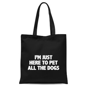 I'm Just Here To Pet The Dogs Tote Bag - Black