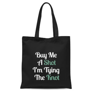 Buy Me A Shot I'm Tying The Knot Tote Bag - Black