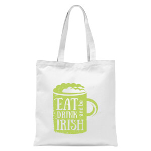 Eat, Drink And Be Irish Tote Bag - White